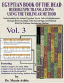 EGYPTIAN BOOK OF THE DEAD HIEROGLYPH TRANSLATIONS USING THE TRILINEAR METHOD Volume 3 Book