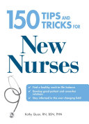 150 Tips and Tricks for New Nurses: Balance a hectic ...
