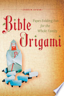 Bible Origami  : Paper-Folding Fun for the Whole Family!: This Easy Origami Book is Great for Both Kids and Adults