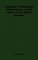 Catalogue of Hindustani Printed Books - In the Library of the British Museum