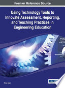 Using Technology Tools to Innovate Assessment  Reporting  and Teaching Practices in Engineering Education Book