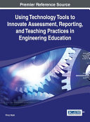 Using Technology Tools to Innovate Assessment  Reporting  and Teaching Practices in Engineering Education