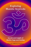 Exploring Mantric Ayurveda: Secrets and Insights of Mantra-Yoga and Healing