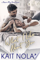 What I Like About You  A Small Town Military Romance Book PDF