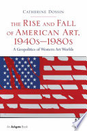 The Rise And Fall Of American Art 1940s 1980s