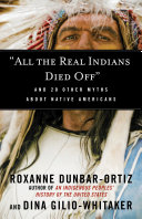 """""""All the Real Indians Died Off"""": And 20 Other Myths about Native ..."""