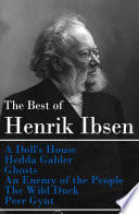 The Best of Henrik Ibsen  A Doll s House   Hedda Gabler   Ghosts   An Enemy of the People   The Wild Duck   Peer Gynt  Illustrated