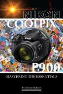 Nikon Coolpix P900  Mastering the Essentials