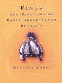 Kings and Kingdoms of Early Anglo Saxon England