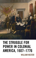 The struggle for power in colonial America, 1607-1776 / by William Nester.
