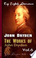 The works of John Dryden  Vol  6