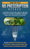 No Prescription Needed A Proven Step By Step Guide To Healing Polycystic Ovarian Syndrome Through Simple Diet And Lifestyle Changes