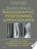 """""""Merrill's Atlas of Radiographic Positioning and Procedures E-Book: Volume 3"""" by Bruce W. Long, Jeannean Hall Rollins, Barbara J. Smith"""