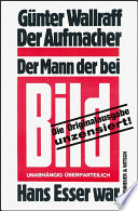 Der Aufmacher  : Der Mann, der bei Bild Hans Esser war. Unzensierte Originalausgabe