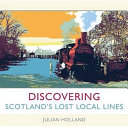 Discovering Scotland s Lost Local Lines