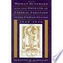 Woman Suffrage And The Origins Of Liberal Feminism In The United States 1820 1920