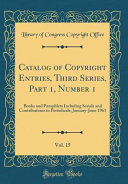Catalog of Copyright Entries  Third Series  Part 1  Number 1  Vol  15 Book