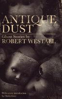 Antique Dust: Ghost Stories (Valancourt 20th Century Classics)