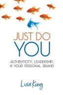 Just Do You  Authenticity  Leadership  and Your Personal Brand Book