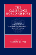 The Cambridge World History  Volume 3  Early Cities in Comparative Perspective  4000 BCE   1200 CE