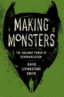 Making Monsters: The Uncanny Power of Dehumanization