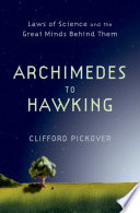 """""""Archimedes to Hawking: Laws of Science and the Great Minds Behind Them"""" by Clifford Pickover"""