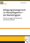 Belegungsmanagement im Altenpflegeheim - der Marketingplan