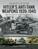 Hitler s Anti Tank Weapons 1939 1945