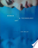 """Women, Art, and Technology"" by Judy Malloy, Pat Bentson, Patric D. Prince, Patric Prince Archive, MIT Press, Margaret Morse, Sean Cubitt, Roger F. Malina, Sheila Pinkel, Anna Couey, Kathy Brew, Jaishree K. Odin, Simone Osthoff, Martha Burkle Bonecchi, Carol Stakenas, Zoë Sofia"