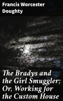 The Bradys and the Girl Smuggler; Or, Working for the Custom House Pdf/ePub eBook