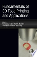 """Fundamentals of 3D Food Printing and Applications"" by Fernanda C. Godoi, Bhesh R. Bhandari, Sangeeta Prakash, Min Zhang"
