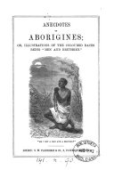 Anecdotes of aborigines; or, Illustrations of the coloured races being 'men and brethren' [compiled by T.F. Ball].