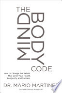 """The MindBody Code: How to Change the Beliefs that Limit Your Health, Longevity, and Success"" by Mario Martinez, Christiane Northrup"
