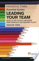 """""""FT Essential Guide to Leading Your Team: How to Set Goals, Measure Performance and Reward Talent"""" by Graham Yemm"""