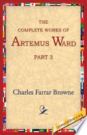 The Complete Works of Artemus Ward , Part 3