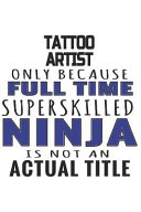 Tattoo Artist Only Because Full Time Superskilled Ninja Is Not an Actual Title