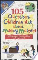 105 Questions Children Ask about Money Matters