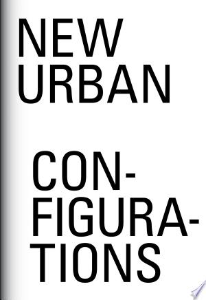 Download New Urban Configurations Free Books - Dlebooks.net