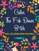 Calm The F*ck Down Bitch Chill Adult Coloring Book For Girls