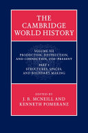 The Cambridge World History: Volume 7, Production, Destruction and Connection, 1750–Present, Part 1, Structures, Spaces, and Boundary Making