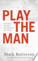 """Play the Man: Becoming the Man God Created You to Be"" by Mark Batterson"