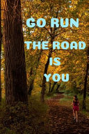 Go Run the Road Is You