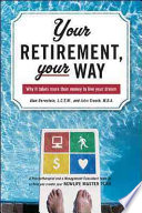 Your Retirement, Your Way  : Why it Takes More Than Money to Live Your Dream