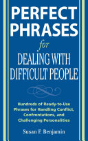 Perfect Phrases for Dealing with Difficult People: Hundreds of Ready-to-Use Phrases for Handling Conflict, Confrontations and Challenging Personalities [Pdf/ePub] eBook