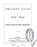 Twilight tales for tiny folk  or  Tales told in the firelight