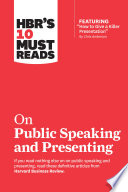 HBR's 10 Must Reads on Public Speaking and Presenting (with featured article 'How to Give a Killer Presentation' By Chris Anderson)