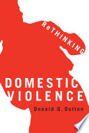 """Rethinking Domestic Violence"" by Donald G. Dutton"