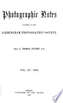 Photographic notes and journal of the Manchester photographic society  afterw   journal of the Photographic society of Scotland  and of the Manchester photographic society  afterw   journal of the Photographic society of Scotland  and of the Birmingham photographic society  afterw   journal of the Birmingham photographic society  Ed  by T  Sutton Book