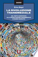 La rivoluzione transmediale  : Dal testo audiovisivo alla progettazione crossmediale di mondi narrativi