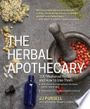 """The Herbal Apothecary: 100 Medicinal Herbs and How to Use Them"" by JJ Pursell"